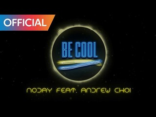 【動画】【公式MV】Noday (노데이) - Be Cool (Feat. 앤드류 최 (Andrew Choi)) MV