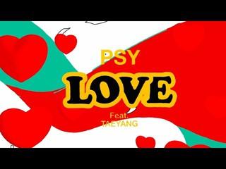【動画】PSY - 「LOVE」 (feat.TAEYANG) M/V
